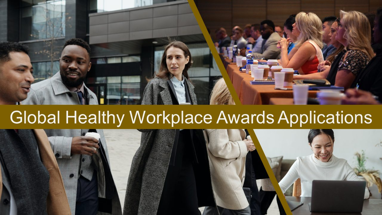 9th Global Healthy Workplace Awards Applications 2021